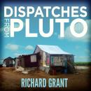 Dispatches from Pluto: Lost and Found in the Mississippi Delta, Richard Grant