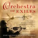 Orchestra of Exiles: The Story of Bronislaw Huberman, the Israel Philharmonic, and the One Thousand Jews He Saved from Nazi Horrors, Josh Aronson, Denise George