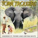 Torn Trousers: A True Story of Courage and Adventure: How A Couple Sacrificed Everything To Escape to Paradise, Andrew St. Pierre White, Gwynn White