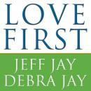 Love First: A Family's Guide to Intervention, Jeff Jay, Debra Jay