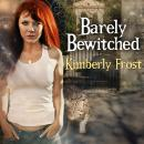 Barely Bewitched, Kimberly Frost