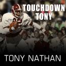 Touchdown Tony: Running with a Purpose, Tony Nathan
