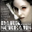 Dark Screams: Volume Five, Del James, Mick Garris, Kealan Patrick Burke, J. Kenner, Bentley Little