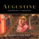 Augustine: Conversions to Confessions, Robin Lane Fox