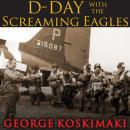 D-Day with the Screaming Eagles, George Koskimaki