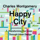 Happy City: Transforming Our Lives Through Urban Design, Charles Montgomery
