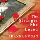 Stranger She Loved: A Mormon Doctor, His Beautiful Wife, and an Almost Perfect Murder, Shanna Hogan