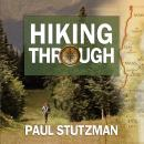 Hiking Through: One Man's Journey to Peace and Freedom on the Appalachian Trail, Paul Stutzman