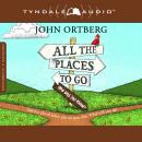 All the Places to Go . . . How Will You Know?, John Ortberg