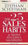 25 Sales Habits of Highly Successful Salespeople, Stephan Schiffman