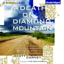 Death on Diamond Mountain, Scott Carney