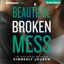 Beautiful Broken Mess, Kimberly Lauren