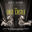 Last Castle: The Epic Story of Love, Loss, and American Royalty in the Nation's Largest Home, Denise Kiernan