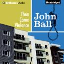 Then Came Violence, John Ball