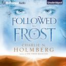 Followed by Frost, Charlie N. Holmberg