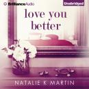 Love You Better, Natalie Martin