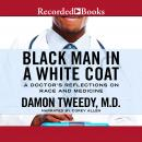 Black Man in a White Coat: A Doctor's Reflections on Race and Medicine, Damon Tweedy