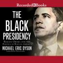 Black Presidency: Barack Obama and the Politics of Race in America, Michael Eric Dyson