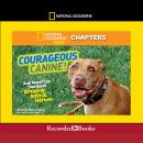 National Geographic Kids Chapters: Courageous Canine: And More True Stories of Amazing Animal Heroes, Kelly Milner Halls