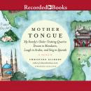 Mother Tongue: My Family's Globe-Trotting Quest to Dream in Mandarin, Laugh in Arabic, and Sing in Spanish, Christine Gilbert