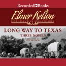 Long Way to Texas: Three Novels Audiobook