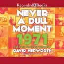 Never a Dull Moment: 1971The Year That Rock Exploded, David Hepworth