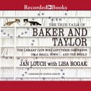 True Tails of Baker and Taylor: The Library Cats Who Left Their Pawprints on a Small Town..And the World, Jan Louch, Lisa Rogak