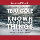 Known and Strange Things: Essays, Teju Cole