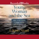 Young Woman and the Sea: How Trudy Ederle Conquered the English Channel and Inspired the World, Glenn Stout