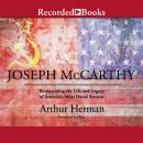 Joseph McCarthy: Re-Examining the Life and Legacy of America's Most Hated Senator, Arthur Herman
