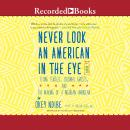 Never Look an American in the Eye: A Memoir of Flying Turtles, Colonial Ghosts, and the Making of a Nigerian American, Okey Ndibe