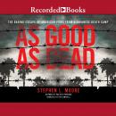 As Good as Dead: The Daring Escape of American POWs From a Japanese Death Camp, Stephen L. Moore