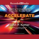 Accelerate: Building Stategic Agility for a Faster-Moving World, John P. Kotter