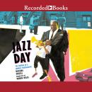 Jazz Day: The Making of a Famous Photograph, Roxane Orgill
