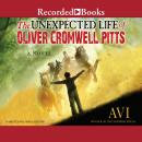 Unexpected Life of Oliver Cromwell Pitts: Being an Absolutely Accurate Autobiographical Account of My Follies, Fortune, and Fate, Avi