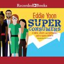 Superconsumers: A Simple, Speedy, and Sustainable Path to Superior Growth, Eddie Yoon
