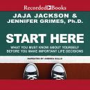 Start Here: What You Must Know about Yourself Before You Make Important Life Decisions, Jennifer Grimes, Jaja Jackson