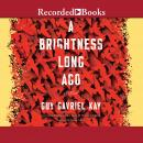 Brightness Long Ago, Guy Gavriel Kay