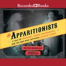 Apparitionists: A Tale of Phantoms, Fraud, Photography, and the Man Who Captured Lincoln's Ghost, Peter Manseau
