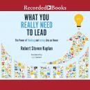 What You Really Need to Lead: The Power of Thinking and Acting Like an Owner, Robert S. Kaplan
