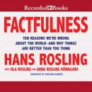 Factfulness: Ten Reasons We're Wrong About the World--and Why Things Are Better Than You Think, Anna Rosling Ronnlund, Ola Rosling, Hans Rosling