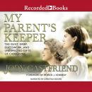My Parents' Keeper: The Guilt, Grief, Guesswork, and Unexpected Gifts of Caregiving Audiobook