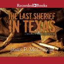 Last Sheriff in Texas: A True Tale of Violence and the Vote, James P. McCollom