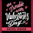 Trouble with Valentine's Day, Rachel Gibson