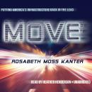 Move: Putting America's Infrastructure Back in the Lead, Rosabeth Moss Kanter