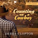 Counting on a Cowboy: A Four of Hearts Ranch Romance, Debra Clopton
