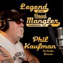 Legend of the Road Mangler, Phil Kaufman