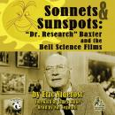 Sonnets & Sunspots: Dr. Research Baxter & and the Bell Science Films, Eric Niderost