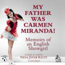 My Father Was Carmen Miranda!: Memoirs of an English Showgirl, Nena Jover Kelty