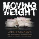 Moving Weight: A Short Story by Ashley & JaQuavis, Ashley and JaQuavis